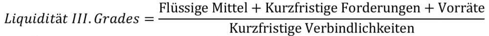 Liquidität 3. Grades Formel, Flüssige Mittel, kurzfristige Forderungen und Vorräte, durch kurzfristige Verbindlichkeiten