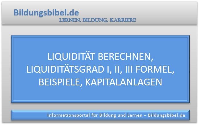 Lernen Sie die Liquidität berechnen mit dem Liquiditätsgrad I, II und III sowie Formel, Beispiele und Kapitalanlagen